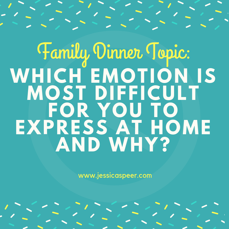Family Dinner Topic-Which Emotion is Most Difficult for You to Express at Home and Why