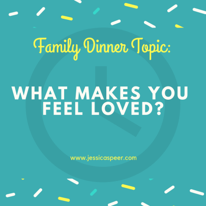 Text that reads: Family Dinner Topic- What Makes You Feel Loved