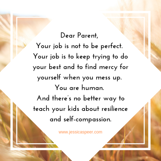 Text that reads: Dear parent, your job is not to be perfect.