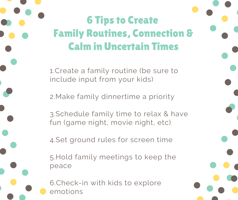 List o six tips to create family routines, connection and calm in uncertain times.